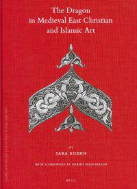 The Dragon in Medieval East Christian and Islamic Art: With a Foreword by Robert Hillenbrand