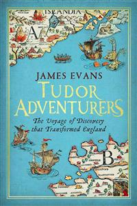 Tudor Adventurers: An Arctic Voyage of Discovery: The Hunt for the Northeast Passage
