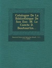 Catalogue de La Bibliotheque de Son Exc. M. Le Comte D. Boutourlin...