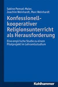 Konfessionell-Kooperativer Religionsunterricht ALS Herausforderung: Eine Empirische Studie Zu Einem Pilotprojekt Im Lehramtsstudium