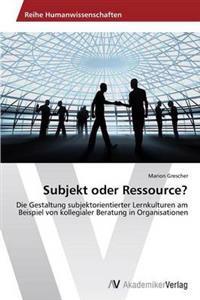 Subjekt Oder Ressource?