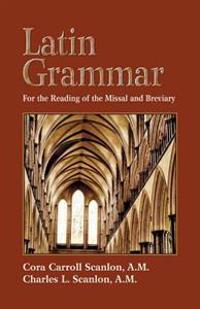 Latin Grammar: Preparation for the Reading of the Missal and Breviary