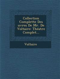 Collection Complette Des ¿uvres De Mr. De Voltaire: Théatre Complet...