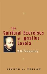 The Spiritual Exercises of Ignatius Loyola: With Commentary