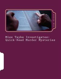 Miss Tayke Investigates: Quick-Read Murder Mysteries