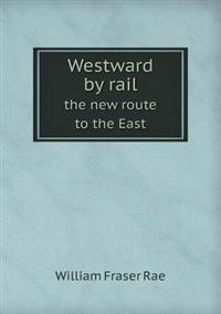 Westward by Rail the New Route to the East
