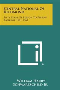 Central National of Richmond: Fifty Years of Person to Person Banking, 1911-1961