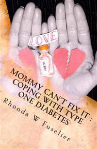 Mommy Can't Fix It: Coping with Type One Diabetes