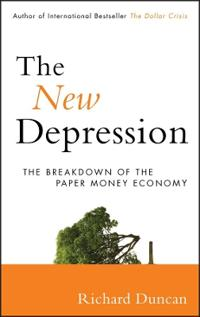The New Depression: The Breakdown of the Paper Money Economy