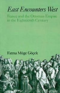 East Encounters West: France and the Ottoman Empire in the Eighteenth Century