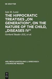 "The Hippocratic Treatises ""On Generation"", On the Nature of the Child, ""Diseases IV"""