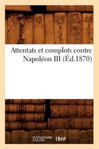 Attentats Et Complots Contre Napoleon III, (Ed.1870)