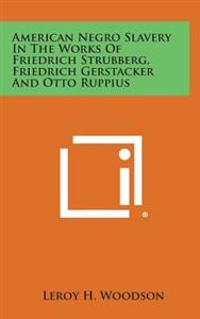 American Negro Slavery in the Works of Friedrich Strubberg, Friedrich Gerstacker and Otto Ruppius
