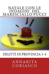 Natale Con Le Indagini del Maresciallo Pucci: Delitti Di Provincia 1 - 4