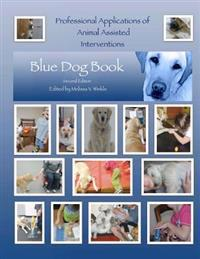 Professional Applications of Animal Assisted Interventions: Blue Dog Book Second Edition