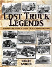 Lost Truck Legends: An Illustrated History of Unique, Small-Scale Truck Builders