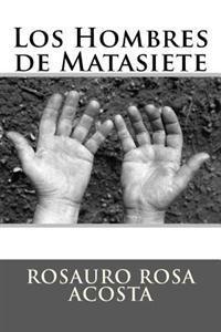Los Hombres de Matasiete: Fondo Editorial Rosauro Rosa Acosta