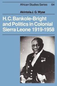 H. C. Bankole-Bright and Politics in Colonial Sierra Leone, 1919-1958