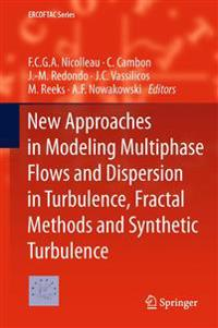 New Approaches in Modeling Multiphase Flows and Dispersion in Turbulence, Fractal Methods and Synthetic Turbulence