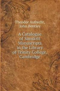 A Catalogue of Sanskrit Manuscripts in the Library of Trinity College, Cambridge