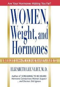 Women, Weight and Hormones: A Weight-Loss Plan for Women Over 35