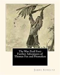 The War-Trail Fort: Further Adventures of Thomas Fox and Pitamakan