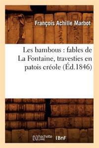 Les Bambous: Fables de la Fontaine, Travesties En Patois Cr�ole (�d.1846)