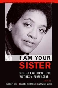 I Am Your Sister Collected and Unpublished Writings of Audre Lorde