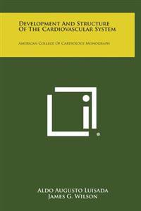 Development and Structure of the Cardiovascular System: American College of Cardiology Monograph