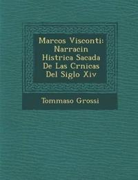 Marcos Visconti: Narraci¿n Hist¿rica Sacada De Las Cr¿nicas Del Siglo Xiv