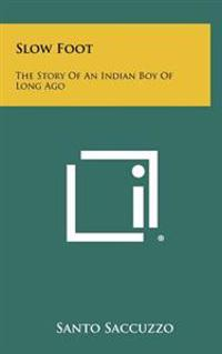 Slow Foot: The Story of an Indian Boy of Long Ago