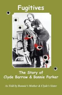 Fugitives; The Story of Clyde Barrow & Bonnie Parker