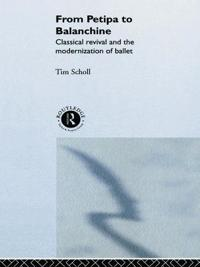 From Petipa to Balanchine: Classical Revival and the Modernization of Ballet