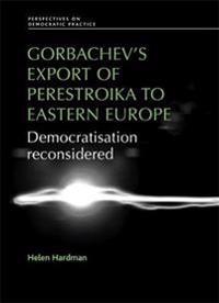 Gorbachev's Export of Perestroika to Eastern Europe