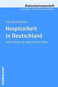Hospizarbeit in Deutschland: Lebenswissen Im Angesicht Des Todes