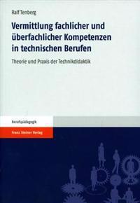 Vermittlung Fachlicher Und Uberfachlicher Kompetenzen in Technischen Berufen: Theorie Und Praxis Der Technikdidaktik