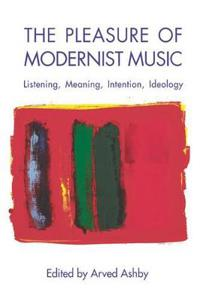 The Pleasure of Modernist Music