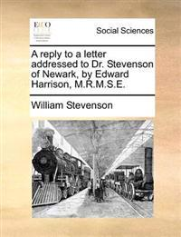 A Reply to a Letter Addressed to Dr. Stevenson of Newark, by Edward Harrison, M.R.M.S.E.