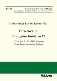 Variet ten Im Franz sischunterricht. I. Franz sische Fachdidaktiktagung (Gutenberg-Gymnasium, Mainz)
