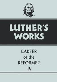 Luther's Works Career of the Reformer IV
