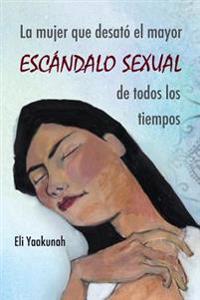 La Mujer Que Desato El Mayor Escandalo Sexual de Todos Los Tiempos
