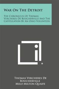 War on the Detroit: The Chronicles of Thomas Vercheres de Boucherville and the Capitulation by an Ohio Volunteer