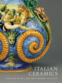 Italian Ceramics - Catalogue of the J.Paul Getty Museum Collection