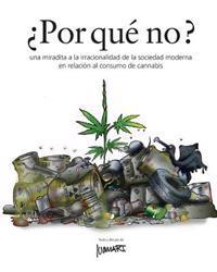 Por Que' No ?: Una Miradita a la Irracionalidad de La Sociedad Moderna En Relacion Al Consumo de Cannabis