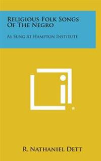 Religious Folk Songs of the Negro: As Sung at Hampton Institute