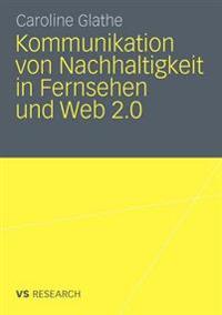 Kommunikation Von Nachhaltigkeit in Furnsehen Und Web 2.0