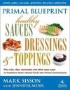 Primal Blueprint Healthy Sauces, Dressings and Toppings: Healthy Sauces, Dressings & Toppings