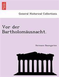 VOR Der Bartholomausnacht.