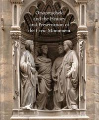 Orsanmichele and the History and Preservation of the Civic Monument