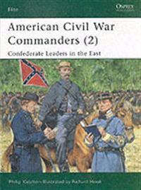 American Civil War Commanders (2): Confederate Leaders in the East